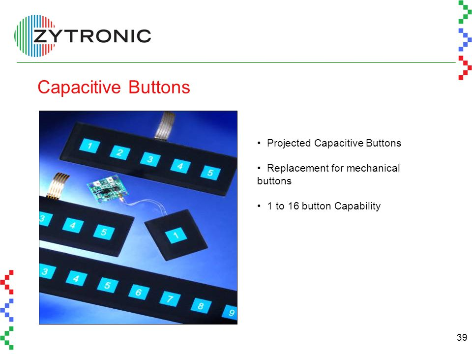 39 Capacitive Buttons Projected Capacitive Buttons Replacement for mechanical buttons 1 to 16 button Capability