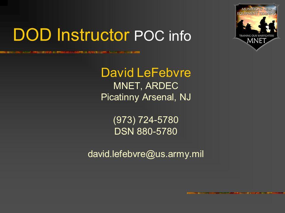 DOD Instructor POC info David LeFebvre MNET, ARDEC Picatinny Arsenal, NJ (973) 724-5780 DSN 880-5780 david.lefebvre@us.army.mil