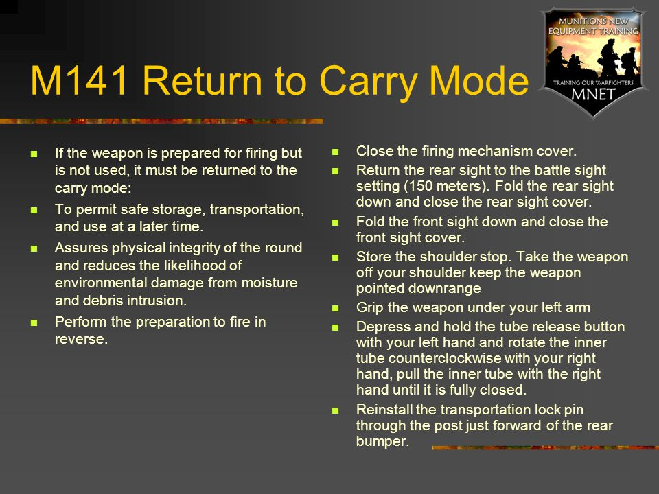 M141 Return to Carry Mode If the weapon is prepared for firing but is not used, it must be returned to the carry mode: To permit safe storage, transpo