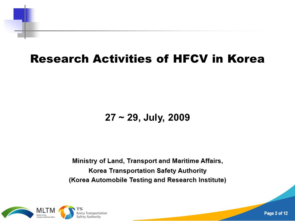 Page 2 of 12 Research Activities of HFCV in Korea 27 ~ 29, July, 2009 Ministry of Land, Transport and Maritime Affairs, Korea Transportation Safety Au