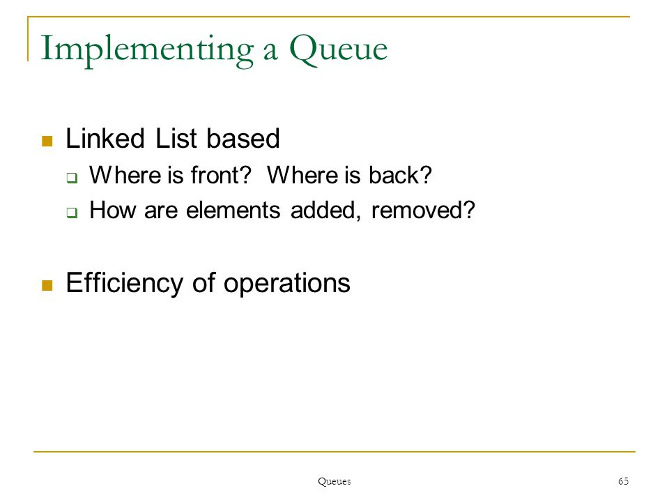 Queues 65 Implementing a Queue Linked List based  Where is front.