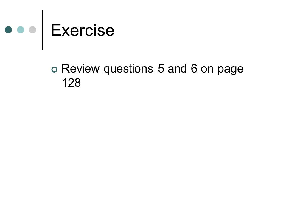 Exercise Review questions 5 and 6 on page 128