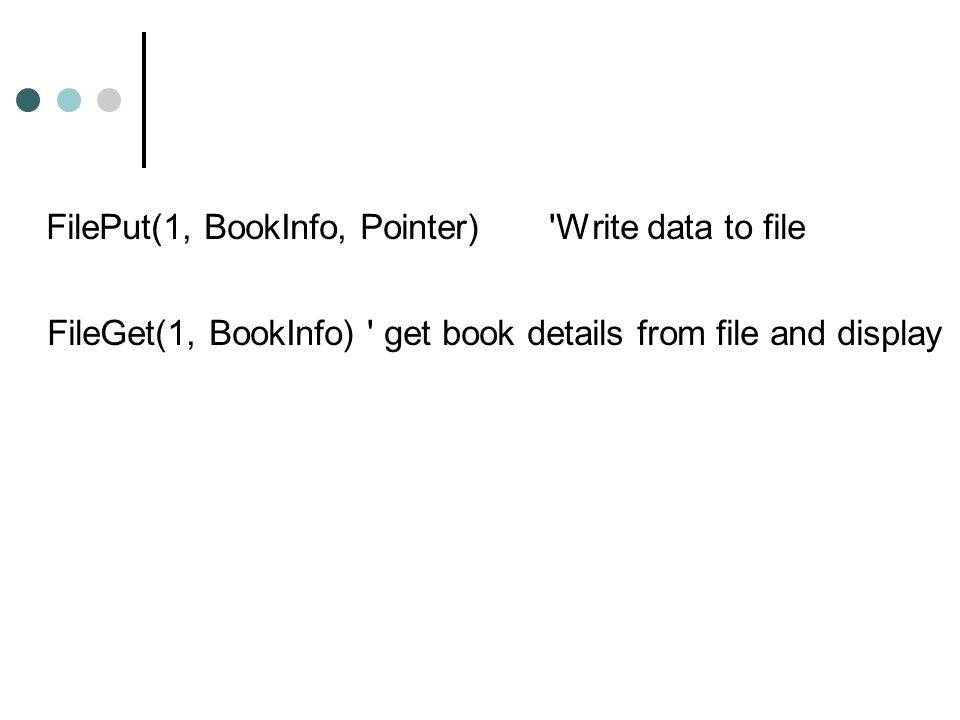 FilePut(1, BookInfo, Pointer) Write data to file FileGet(1, BookInfo) get book details from file and display