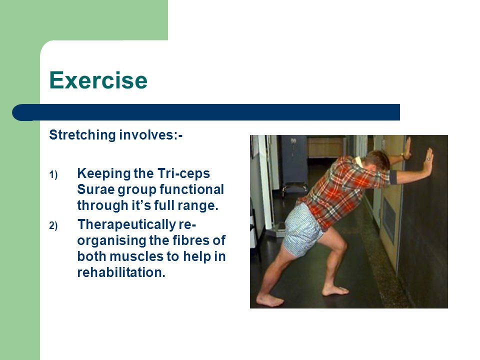 Exercise Stretching involves:- 1) Keeping the Tri-ceps Surae group functional through it's full range.