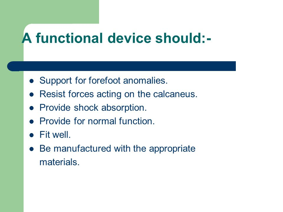 A functional device should:- Support for forefoot anomalies.