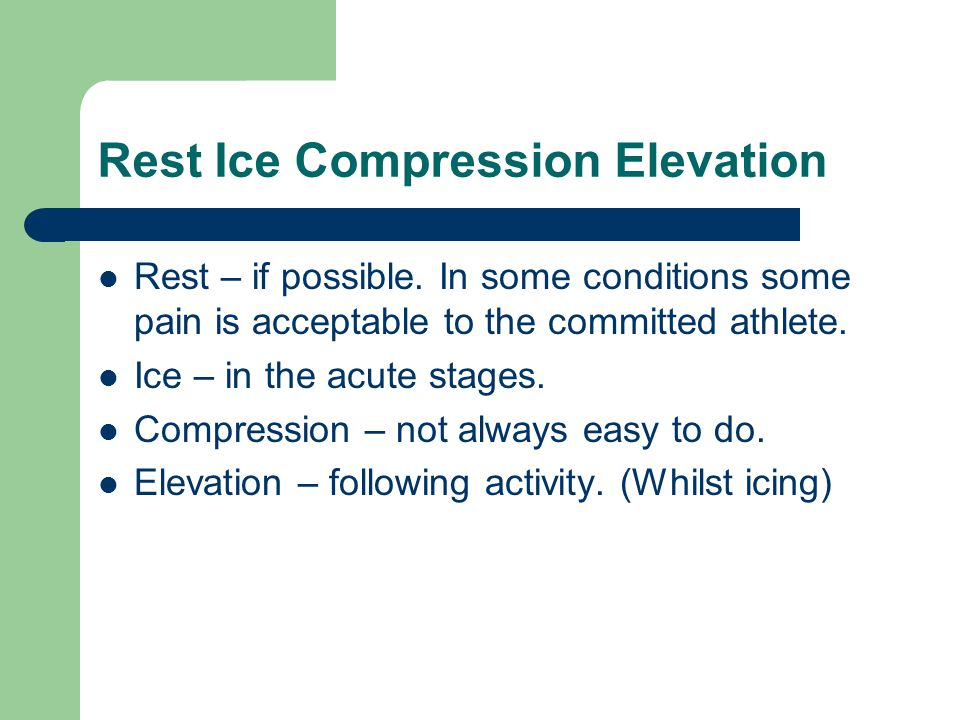 Rest Ice Compression Elevation Rest – if possible.