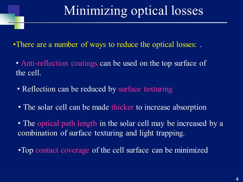 4 Minimizing optical losses The optical path length in the solar cell may be increased by a combination of surface texturing and light trapping.