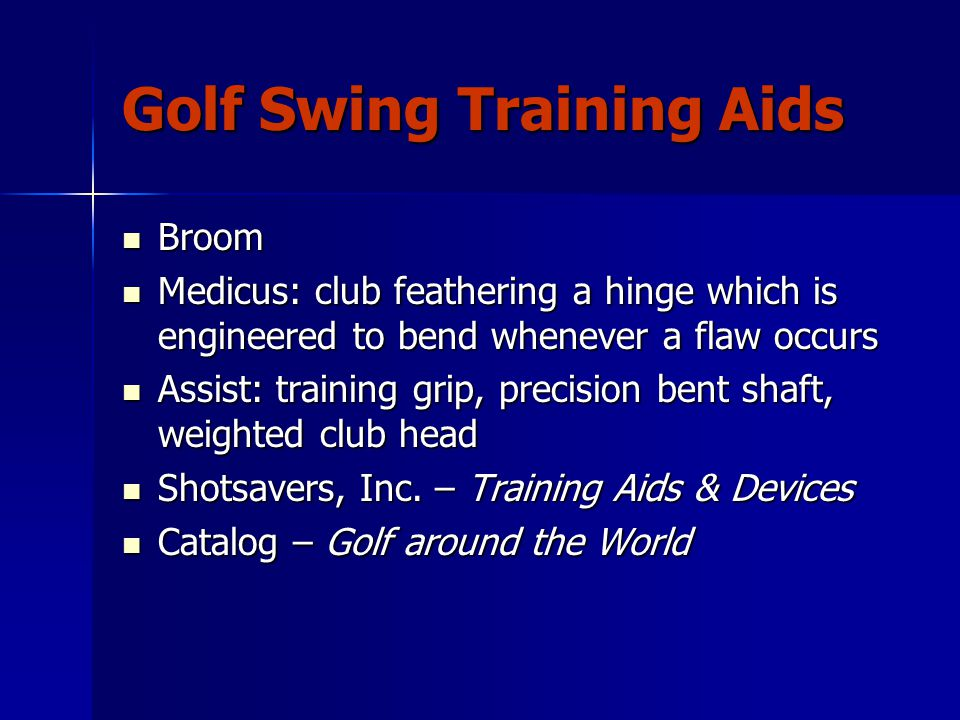 Golf Swing Training Aids Broom Broom Medicus: club feathering a hinge which is engineered to bend whenever a flaw occurs Medicus: club feathering a hinge which is engineered to bend whenever a flaw occurs Assist: training grip, precision bent shaft, weighted club head Assist: training grip, precision bent shaft, weighted club head Shotsavers, Inc.