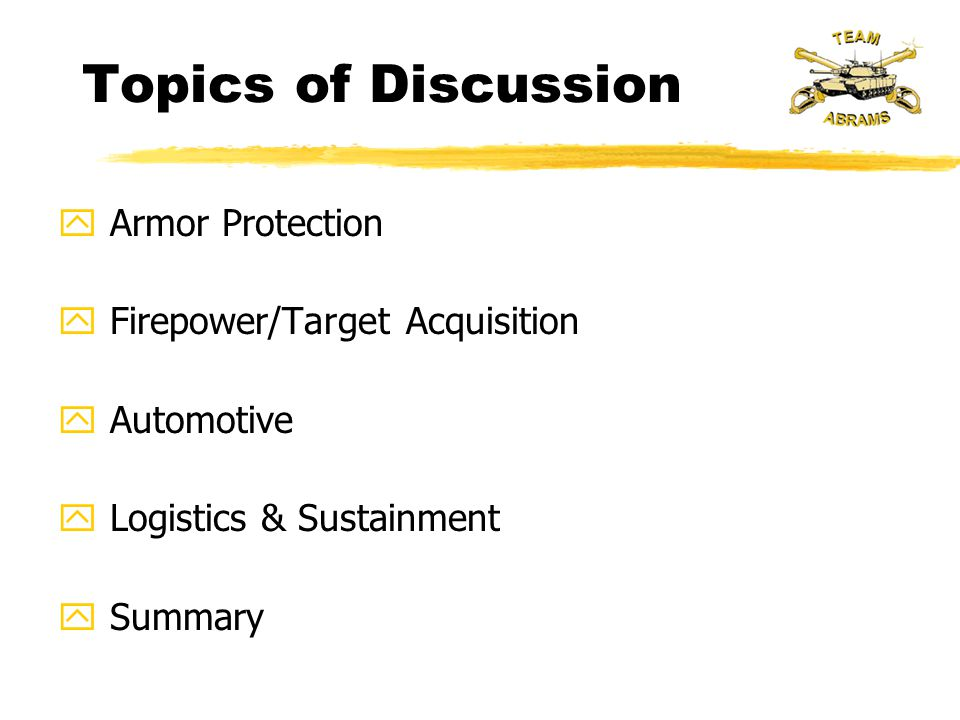 Topics of Discussion y Armor Protection y Firepower/Target Acquisition y Automotive y Logistics & Sustainment y Summary