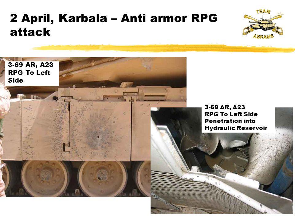 3-69 AR, A23 RPG To Left Side 2 April, Karbala – Anti armor RPG attack 3-69 AR, A23 RPG To Left Side Penetration into Hydraulic Reservoir