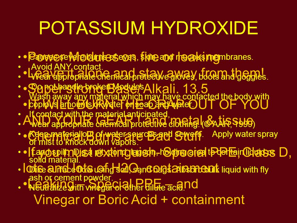 POTASSIUM HYDROXIDE A very Strong Base, 13.5 ph May be found as a gel in cells.