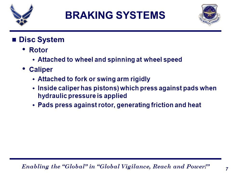 8 Enabling the Global in Global Vigilance, Reach and Power! BRAKING SYSTEMS Fork Caliper/pads Rotor
