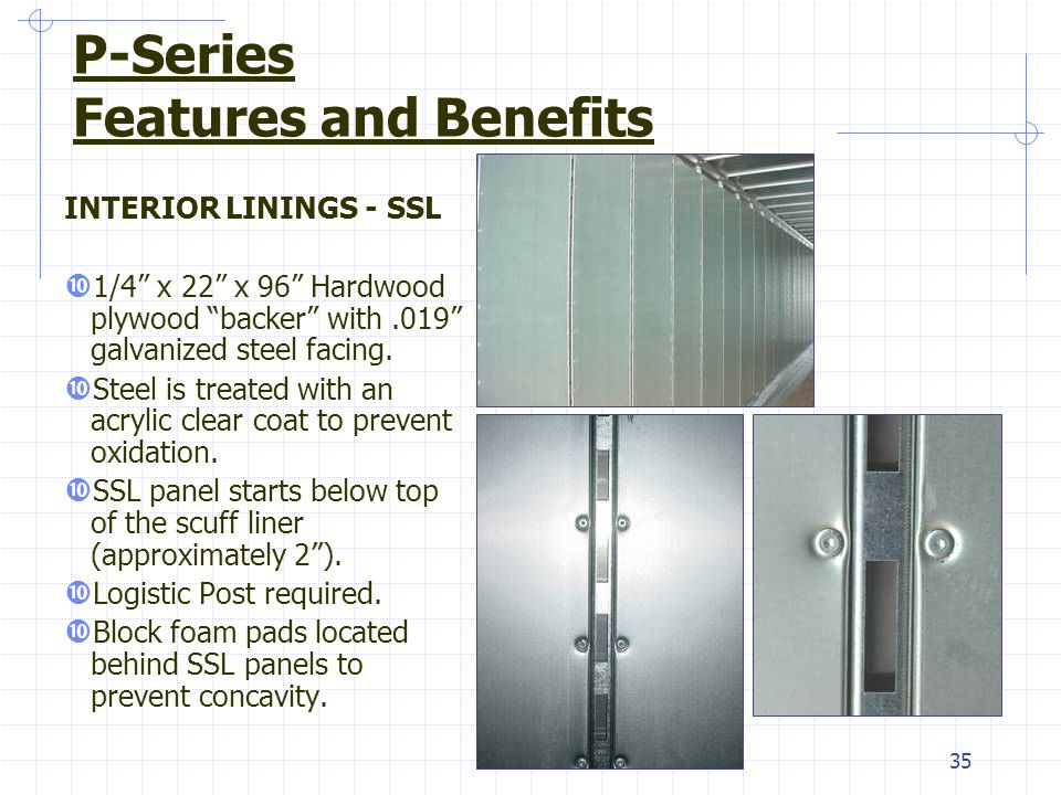 "35 INTERIOR LININGS - SSL  1/4"" x 22"" x 96"" Hardwood plywood ""backer"" with.019"" galvanized steel facing.  Steel is treated with an acrylic clear coa"