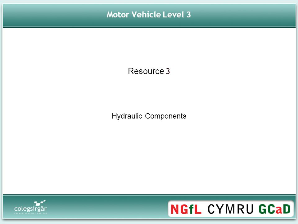 Motor Vehicle Level 3 Resource 3 Aims Hydraulic Components To recognize the role of a hydraulic system within an ABS system