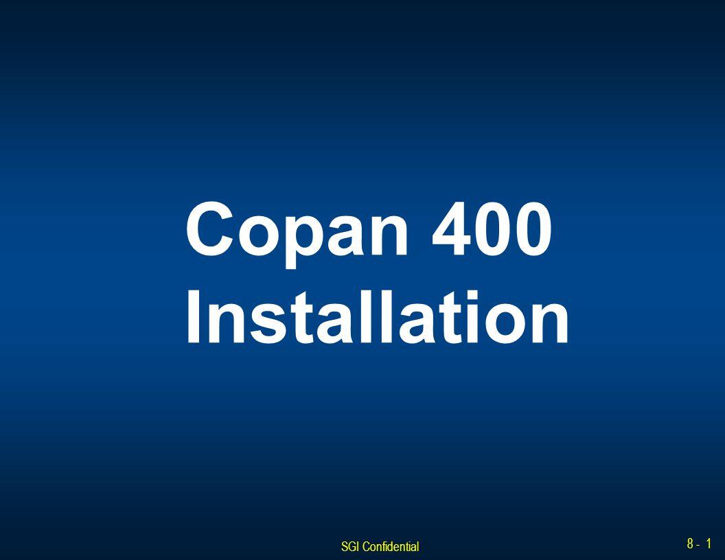 SGI Confidential 8 - 1 Copan 400 Installation