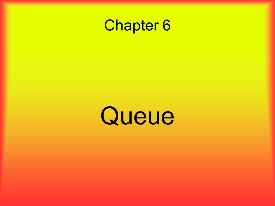 Chapter 6 Queue