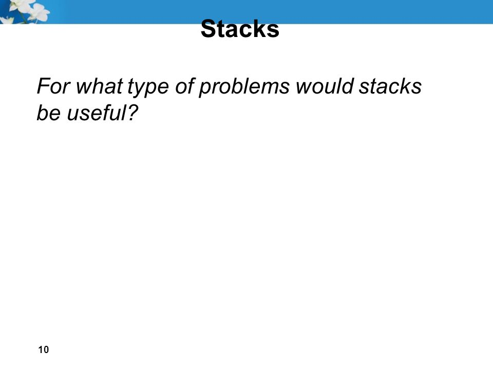 10 Stacks For what type of problems would stacks be useful