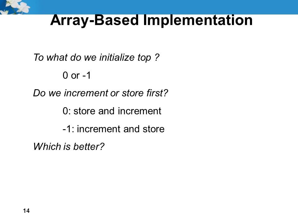 14 Array-Based Implementation To what do we initialize top .