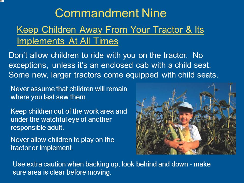 Commandment Nine Keep Children Away From Your Tractor & Its Implements At All Times Don't allow children to ride with you on the tractor.