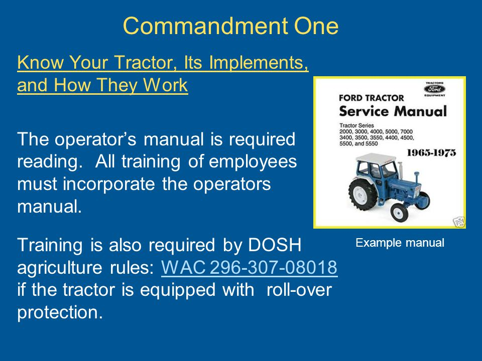 Commandment One Know Your Tractor, Its Implements, and How They Work The operator's manual is required reading.