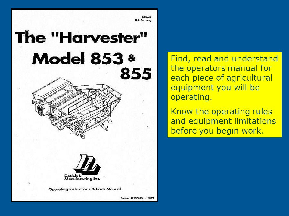Find, read and understand the operators manual for each piece of agricultural equipment you will be operating.