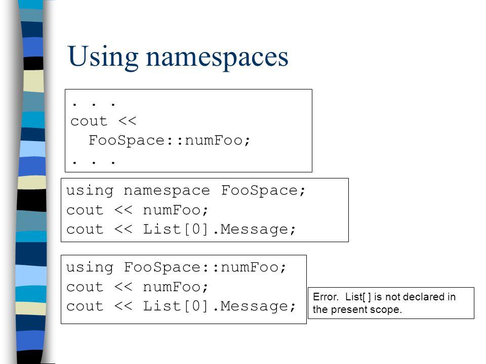 Using namespaces... cout << FooSpace::numFoo;...