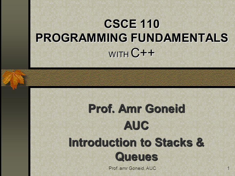 Prof. amr Goneid, AUC1 CSCE 110 PROGRAMMING FUNDAMENTALS WITH C++ Prof.