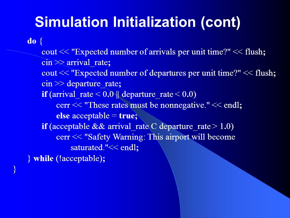 Simulation Initialization (cont) do { cout <<