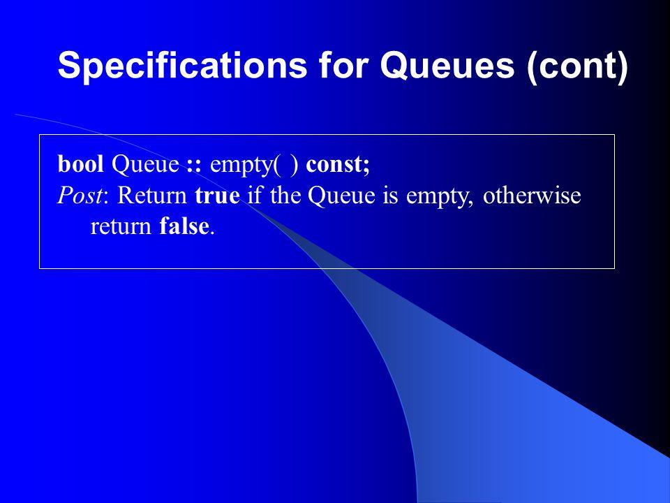 A Template for a Class Queue class Queue { public: Queue(); bool empty() const; Error_code append(const Queue_entry &x); Error_code serve(); Error_code retrieve(Queue_entry &x) const; // Additional member will be represent queue data };