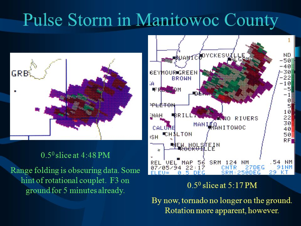 Pulse Storm in Manitowoc County 0.5 0 slice at 4:48 PM Range folding is obscuring data. Some hint of rotational couplet. F3 on ground for 5 minutes al