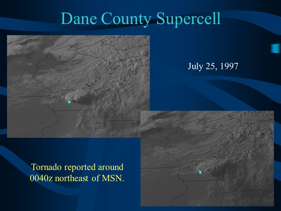 Dane County Supercell Tornado reported around 0040z northeast of MSN. July 25, 1997