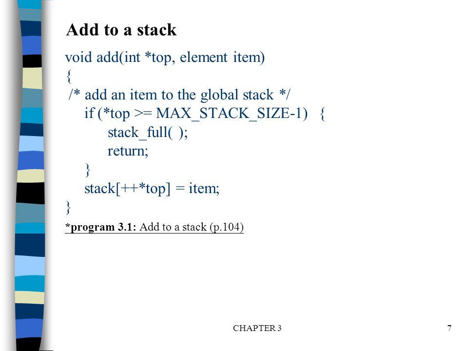 CHAPTER 38 element delete(int *top) { /* return the top element from the stack */ if (*top == -1) return stack_empty( ); /* returns and error key */ return stack[(*top)--]; } *Program 3.2: Delete from a stack (p.105) Delete from a stack