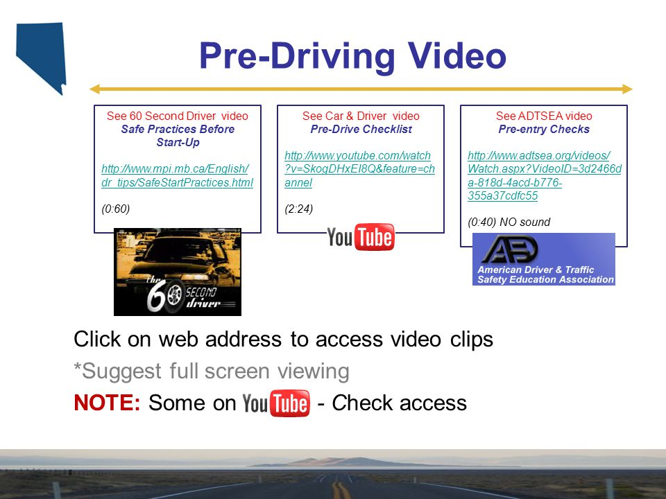 Pre-Driving Video See 60 Second Driver video Safe Practices Before Start-Up http://www.mpi.mb.ca/English/ dr_tips/SafeStartPractices.html (0:60) See C