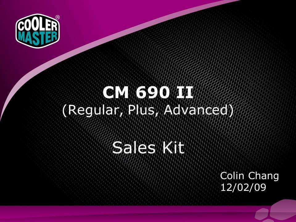 Colin Chang 12/02/09 CM 690 II (Regular, Plus, Advanced) Sales Kit