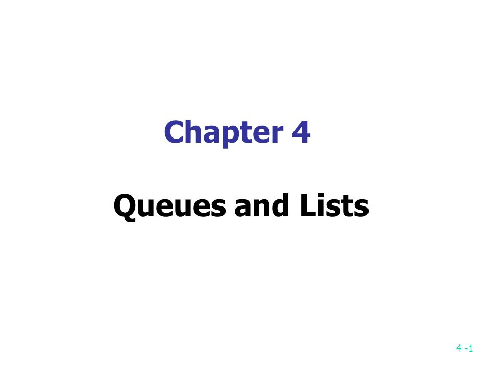 4 -1 Chapter 4 Queues and Lists