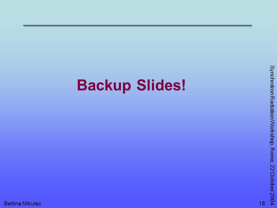 Bettina Mikulec Synchrotron Radiation Workshop, Rome, 22 October 2004 18 Backup Slides!