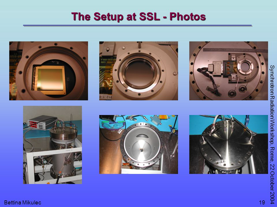 Bettina Mikulec Synchrotron Radiation Workshop, Rome, 22 October 2004 19 The Setup at SSL - Photos