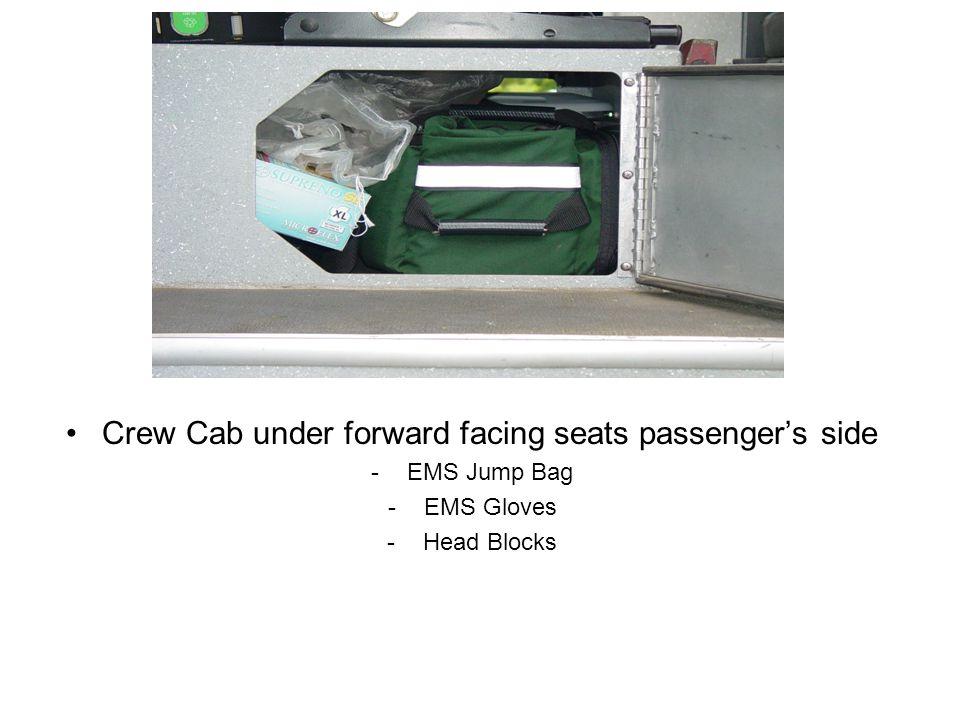 Crew Cab under forward facing seats passenger's side -EMS Jump Bag -EMS Gloves -Head Blocks