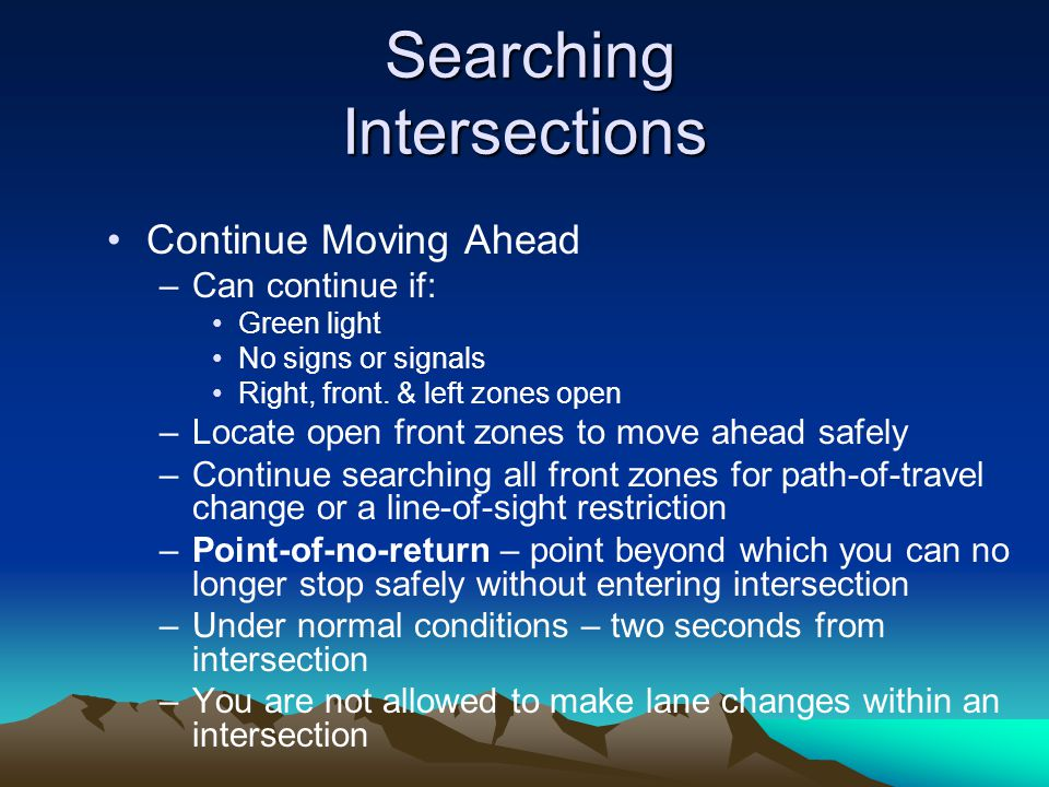 Searching Intersections Searching Intersections Continue Moving Ahead –Can continue if: Green light No signs or signals Right, front. & left zones ope