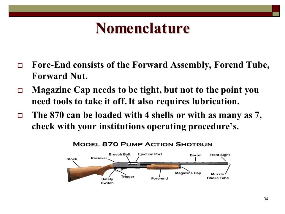 34 Nomenclature  Fore-End consists of the Forward Assembly, Forend Tube, Forward Nut.