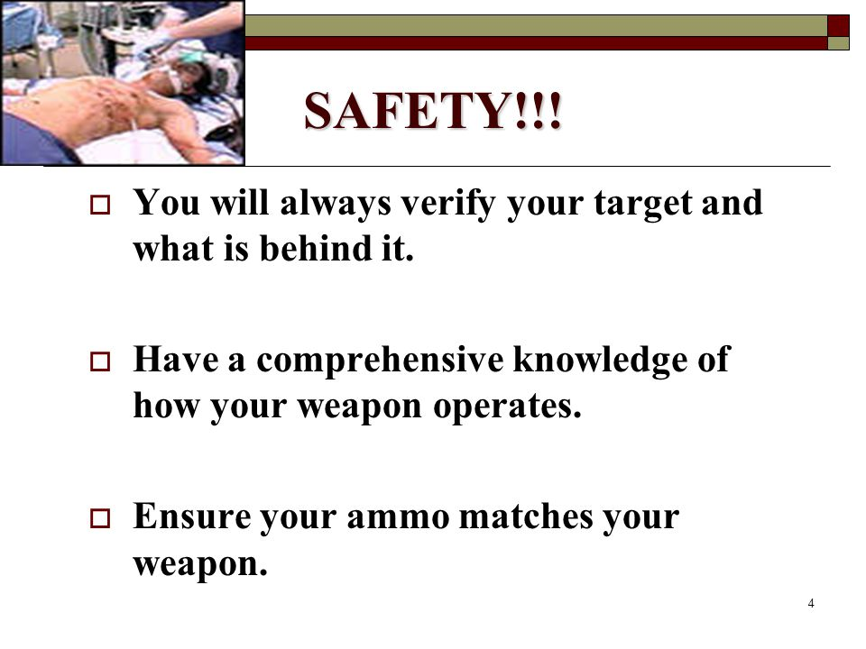 4 SAFETY!!.  You will always verify your target and what is behind it.
