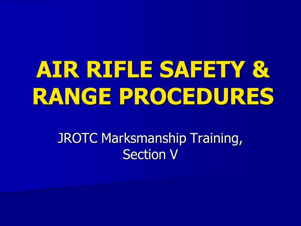 AIR RIFLE SAFETY & RANGE PROCEDURES JROTC Marksmanship Training, Section V
