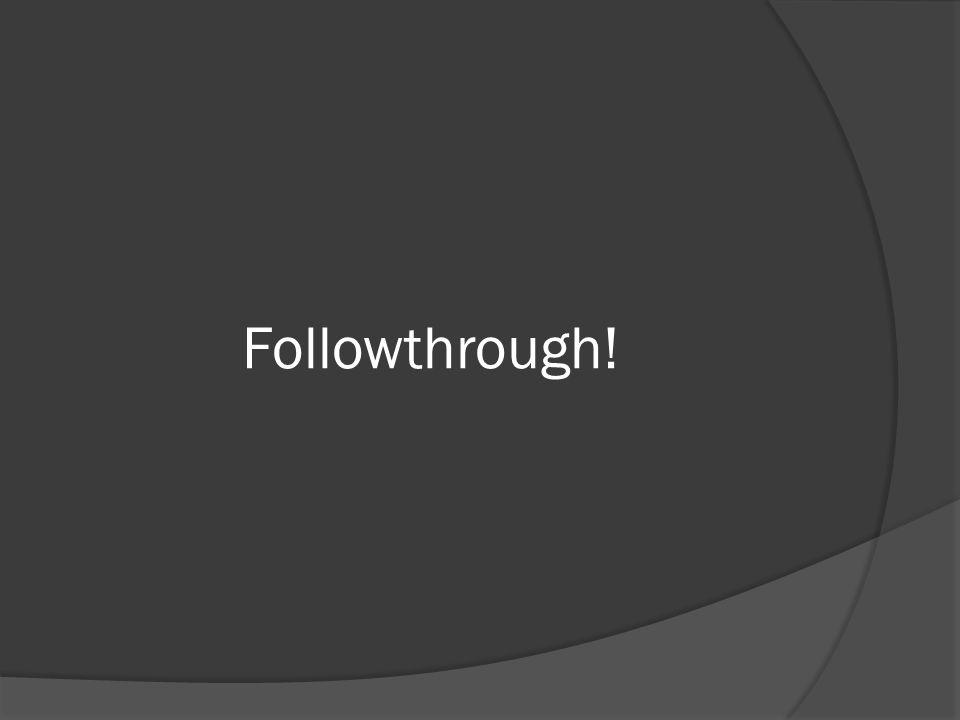 Followthrough!