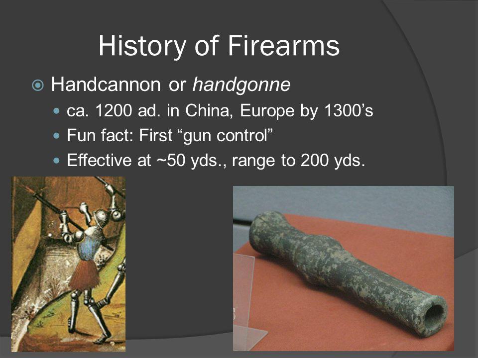 History of Firearms  Handcannon or handgonne ca. 1200 ad.