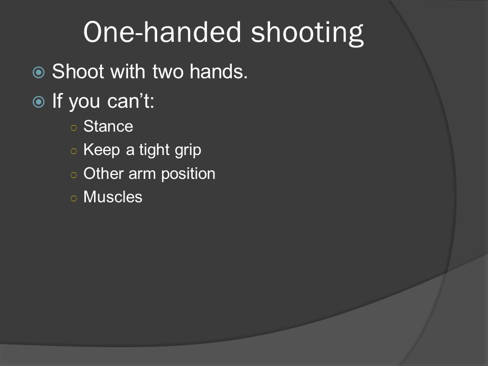 One-handed shooting  Shoot with two hands.