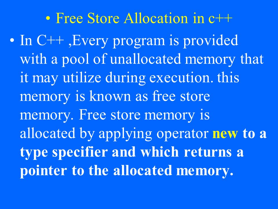 Free Store Allocation in c++ In C++,Every program is provided with a pool of unallocated memory that it may utilize during execution. this memory is k