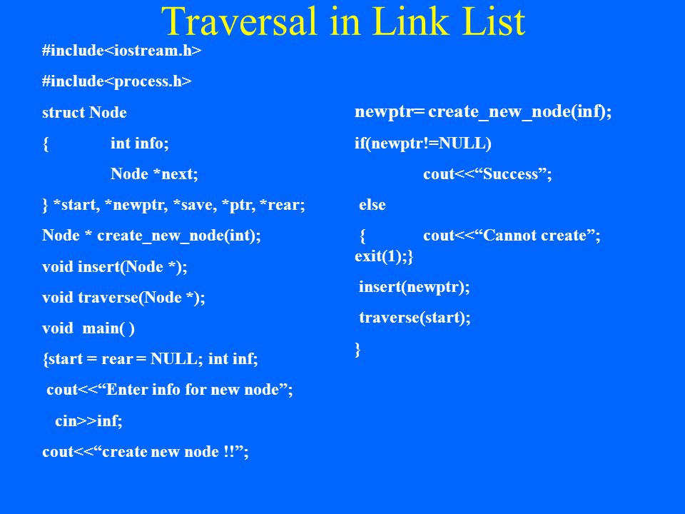 Traversal in Link List #include struct Node {int info; Node *next; } *start, *newptr, *save, *ptr, *rear; Node * create_new_node(int); void insert(Nod