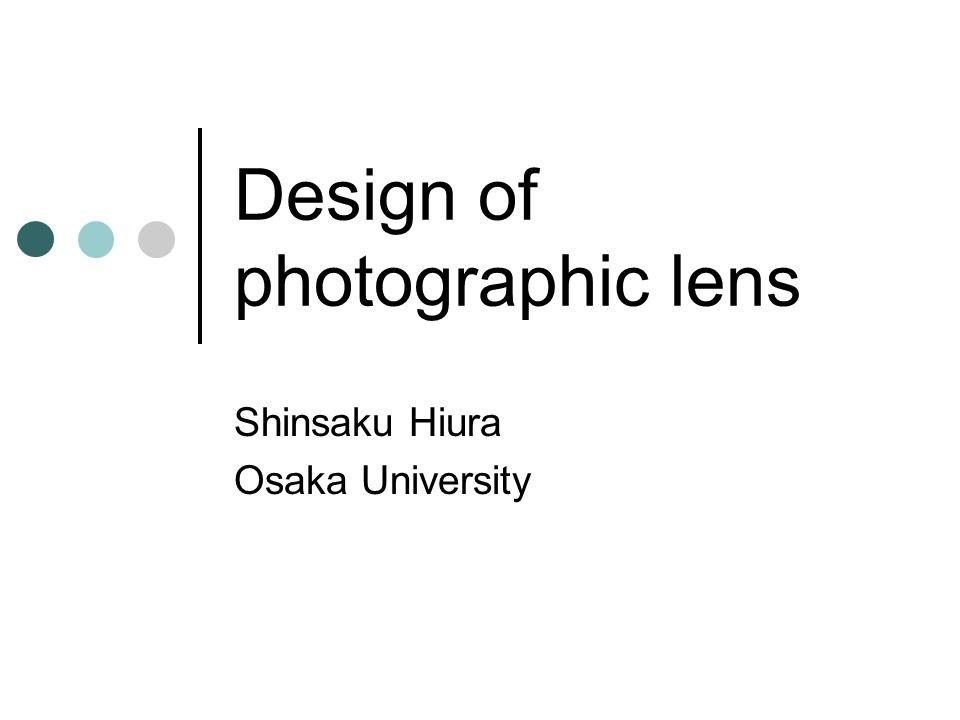 Design of photographic lens Shinsaku Hiura Osaka University
