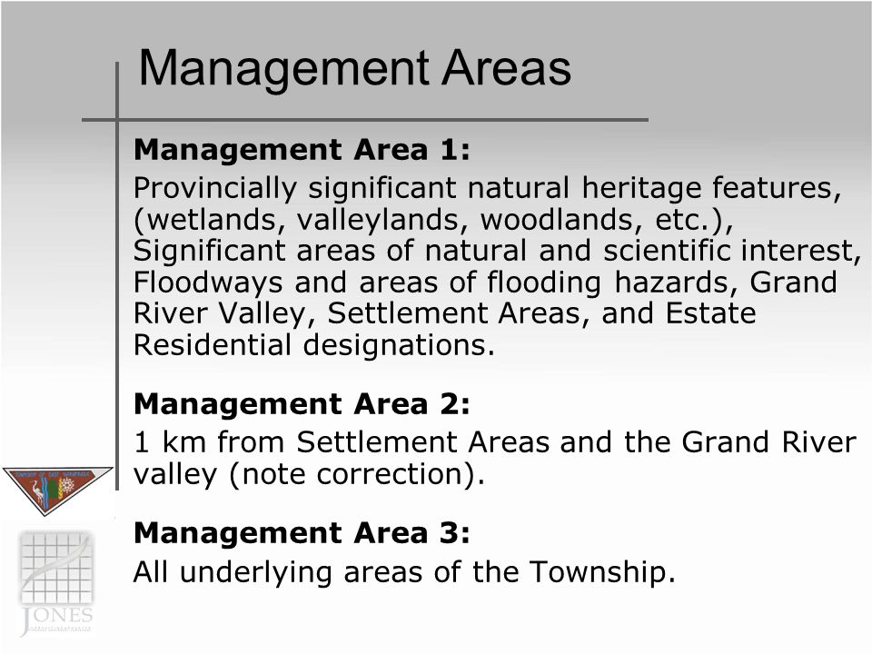 Management Areas Management Area 1: Provincially significant natural heritage features, (wetlands, valleylands, woodlands, etc.), Significant areas of natural and scientific interest, Floodways and areas of flooding hazards, Grand River Valley, Settlement Areas, and Estate Residential designations.