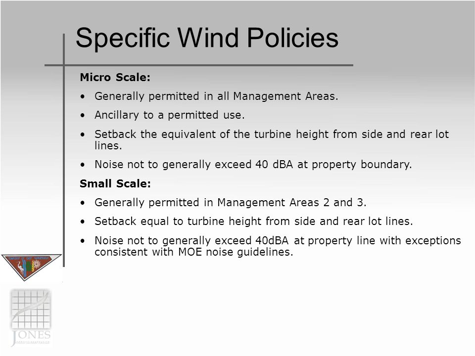 Specific Wind Policies Micro Scale: Generally permitted in all Management Areas. Ancillary to a permitted use. Setback the equivalent of the turbine h